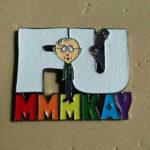 F.U. Mmmkay