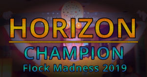 Horizon is your Flock Madness 2019 Champion!